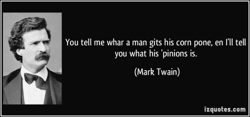 "mark twain corn pone opinions essay Writing/analysis – argument essay: ""corn-pone opinions"" by mark twain • according to twain, ""it is our nature to conform: (paragraph 9) he also says that we do so for self-approval the two statements seem contradictory how does twain connect conformity and self-approval cite evidence from the text."